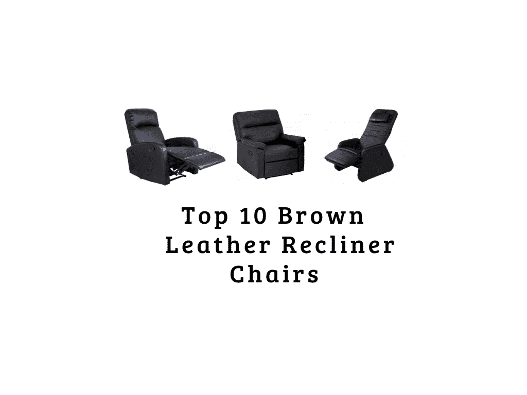 Top 10 Brown Leather Recliner Chairs 2019 Reviews