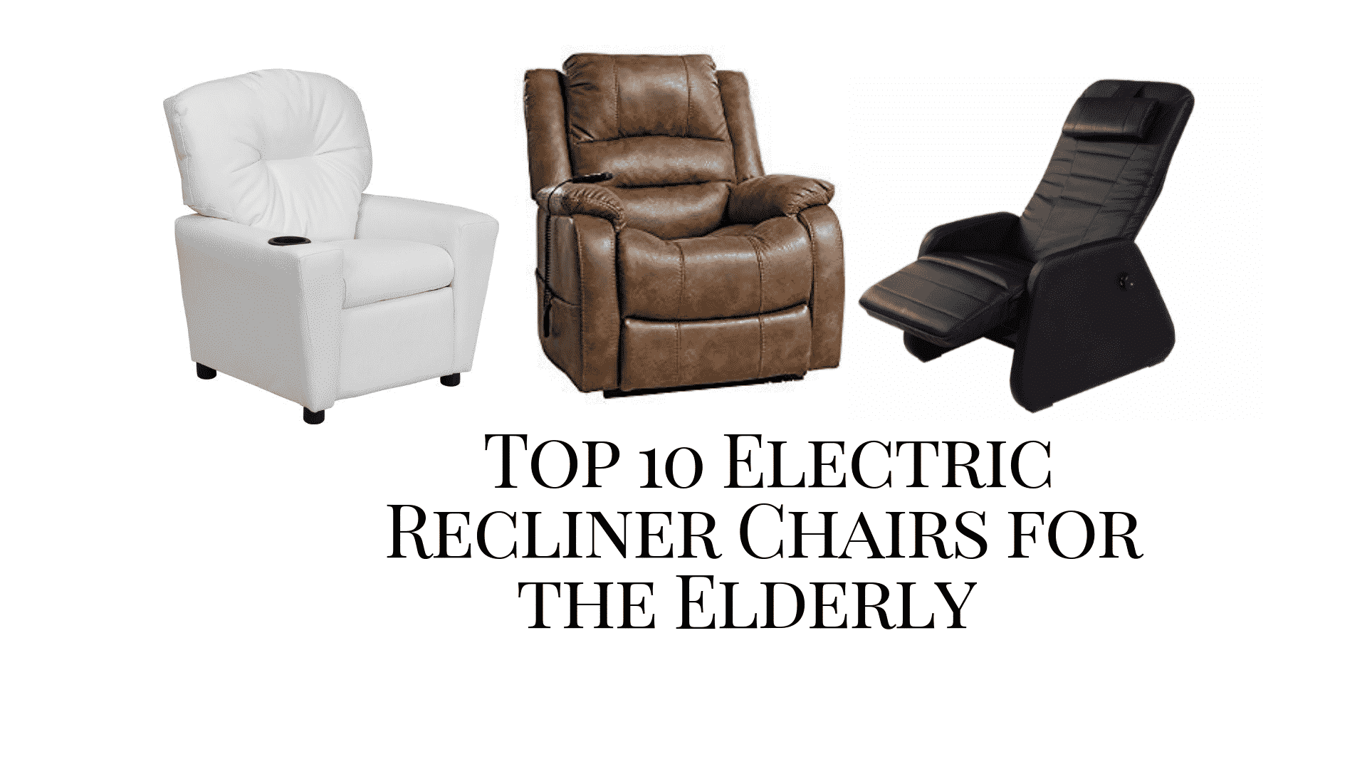 Sensational Top 10 Electric Recliner Chairs For The Elderly 2019 Evergreenethics Interior Chair Design Evergreenethicsorg