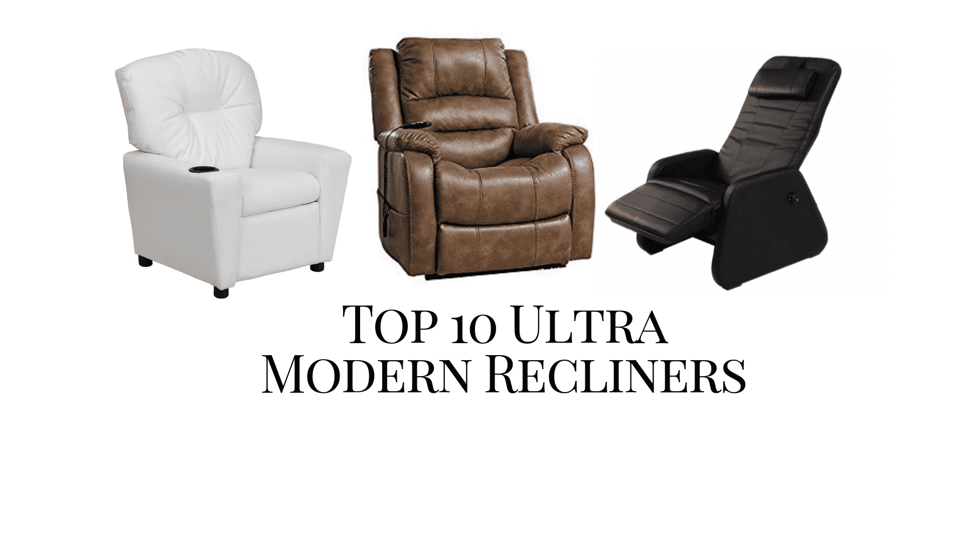 Top 10 Ultra Modern Recliners 2019 Reviews Guide