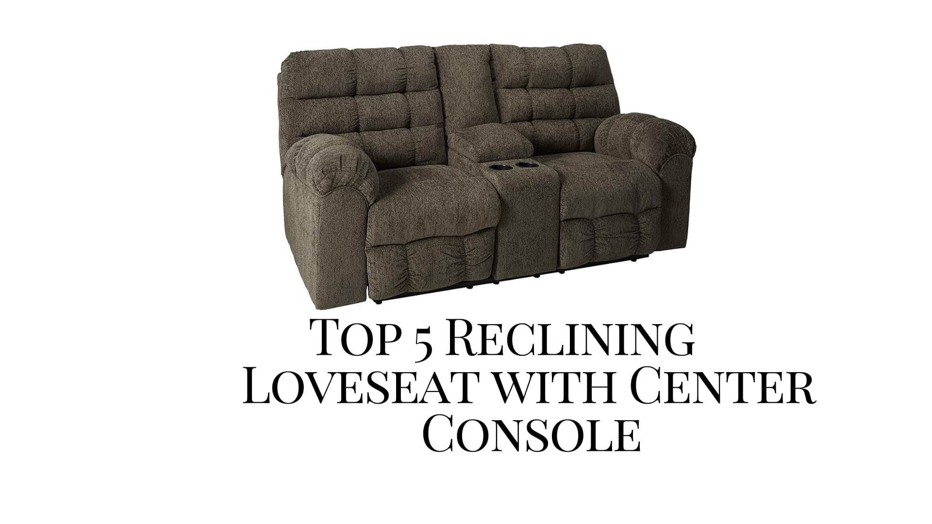 Top 5 Reclining Loveseat with Center Console • Recliners Guide